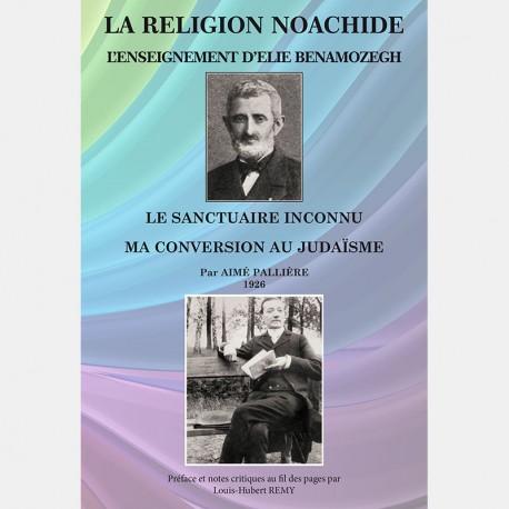 LA RELIGION NOACHIDE, L'ENSEIGNEMENT D'ELIE BENAMOZEGH - LE SANCTUAIRE INCONNU, MA CONVERSION AU JUDAÏSME par AIMÉ PALLIERE