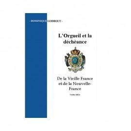 L'ORGUEIL ET LA DECHEANCE. De la Vieille France et de la Nouvelle France