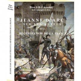 JEANNE D'ARC SUR LES AUTELS ET LA RÉGÉNÉRATION DE LA FRANCE
