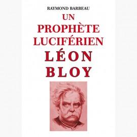 UN PROPHÈTE LUCIFÉRIEN, LÉON BLOY
